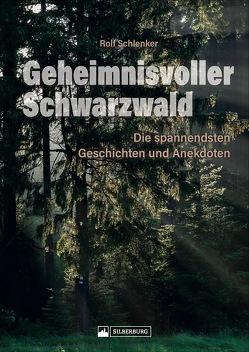 Geheimnisvoller Schwarzwald von Schlenker,  Rolf