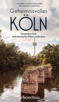 Geheimnisvolles Köln von Fehrenschild,  Michael, Keller,  Gerti, Meier,  Eddi