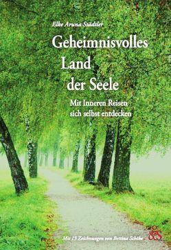 Geheimnisvolles Land der Seele von Schöke,  Bettina, Städtler,  Elke Aruna, Städtler-Ley,  Stefan