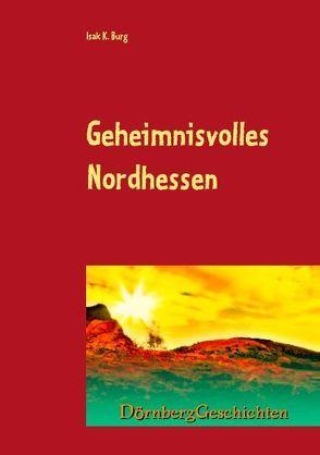 Geheimnisvolles Nordhessen von Burg,  Isak K.
