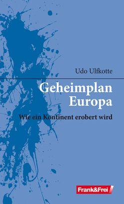 Geheimplan Europa von Ulfkotte,  Udo