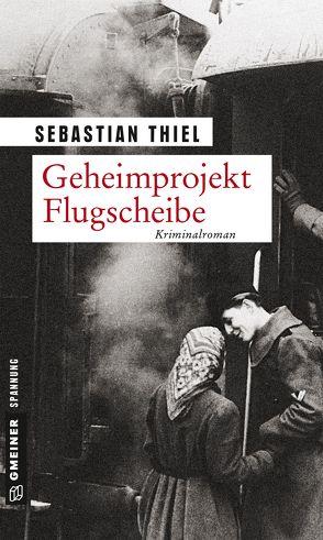 Geheimprojekt Flugscheibe von Thiel,  Sebastian