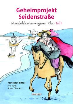 Geheimprojekt Seidenstraße von Olearius,  Adam, Ritter,  Annegret