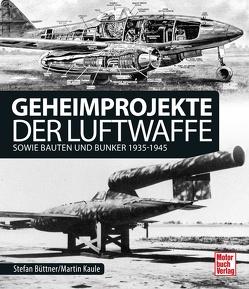 Geheimprojekte der Luftwaffe von Büttner,  Stefan, Kaule,  Martin