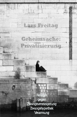 Geheimsache: Privatisierung von Freitag,  Lars