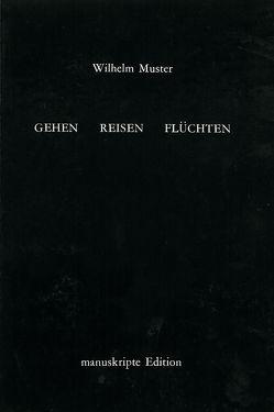 Gehen – reisen – flüchten von Muster,  Wilhelm