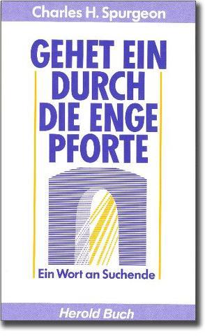 Gehet ein durch die enge Pforte von Bartelmann,  Birgit, Spurgeon,  Charles H