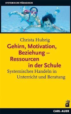 Gehirn, Motivation, Beziehung – Ressourcen in der Schule von Hubrig,  Christa
