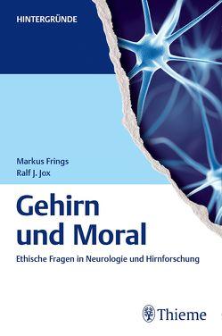 Gehirn und Moral von Frings,  Markus, Jox,  Ralf Jürgen