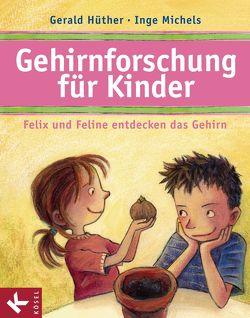 Gehirnforschung für Kinder – Felix und Feline entdecken das Gehirn von Hüther,  Gerald, Michels,  Inge
