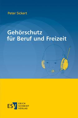 Gehörschutz für Beruf und Freizeit von Sickert,  Peter