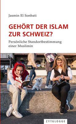 Gehört der Islam zur Schweiz? von El Sonbati,  Jasmin