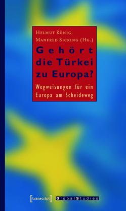 Gehört die Türkei zu Europa? von König,  Helmut, Sicking,  Manfred