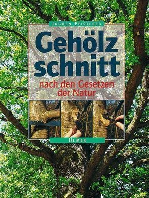 Gehölzschnitt nach den Gesetzen der Natur von Pfisterer,  Jochen A.