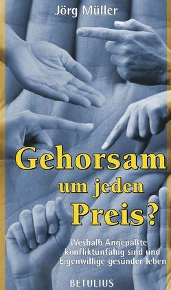 Gehorsam – um jeden Preis? von Müller – Dr.,  Jörg