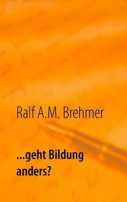 … geht Bildung anders? von Brehmer,  Ralf A.M.