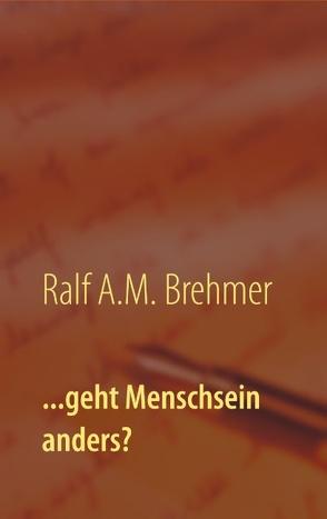 …geht Menschsein anders? von Brehmer,  Ralf A.M.