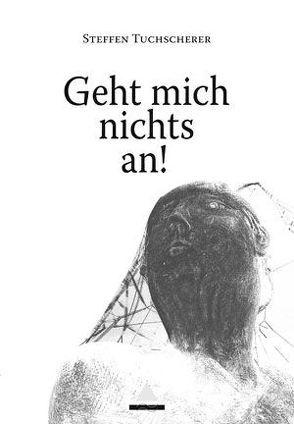 Geht mich nichts an! von Spiegelberg Verlag, Tuchscherer,  Steffen