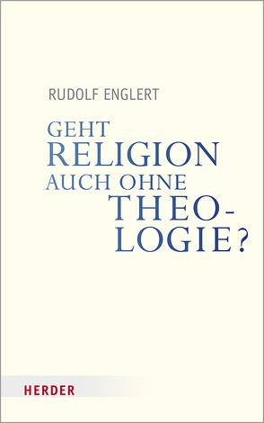 Geht Religion auch ohne Theologie? von Englert,  Rudolf