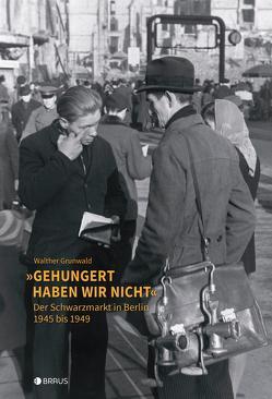 """""""Gehungert haben wir nicht"""" von Grunwald,  Walther"""