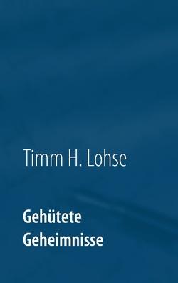 Gehütete Geheimnisse von Lohse,  Timm H.