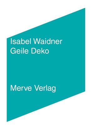 Geile Deko von Cotten,  Ann, Waidner,  Isabel