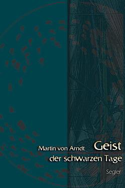 Geist der schwarzen Tage von Arndt,  Martin von, Lilienhoff,  Aaron, Segler,  Peter, Wagner,  Ulrich