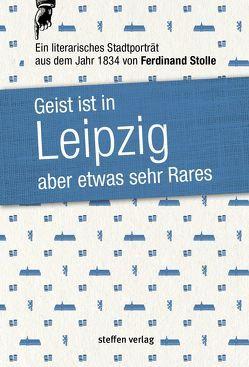 Geist ist in Leipzig aber etwas sehr Rares von Stolle,  Ferdinand