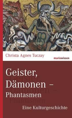 Geister, Dämonen – Phantasmen von Tuczay,  Christa Agnes