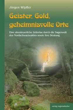 Geister, Gold, geheimnisvolle Orte von Wipfler,  Jürgen
