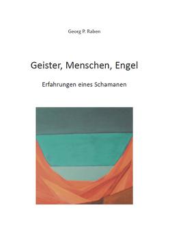 Geister, Menschen, Engel von Raben,  Georg P.