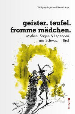 Geister, Teufel, fromme Mädchen von Ingenhaeff,  Wolfgang, Meliss,  Benno