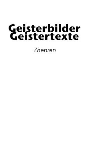 Geisterbilder | Geistertexte von .,  Zhenren, Büttner,  Sascha