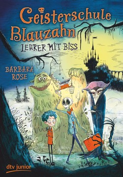 Geisterschule Blauzahn – Lehrer mit Biss von Fisinger,  Barbara, Rose,  Barbara