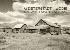 Geisterstadt Bodie – Relikt aus dem Goldrausch (schwarz-weiß) (Wandkalender 2019 DIN A3 quer) von Wigger,  Dominik