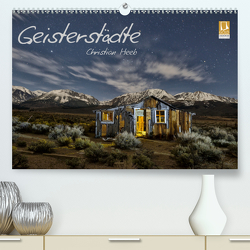 Geisterstädte Christian Heeb (Premium, hochwertiger DIN A2 Wandkalender 2021, Kunstdruck in Hochglanz) von Heeb,  Christian