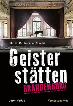 Geisterstätten Brandenburg von Kaule,  Martin, Specht,  Arno
