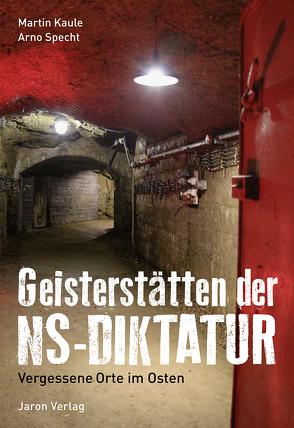 Geisterstätten der NS-Diktatur von Kaule,  Martin, Specht,  Arno