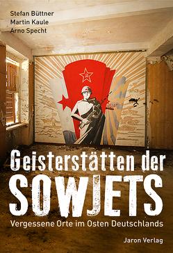 Geisterstätten der Sowjets von Büttner,  Stefan, Kaule,  Martin, Specht,  Arno