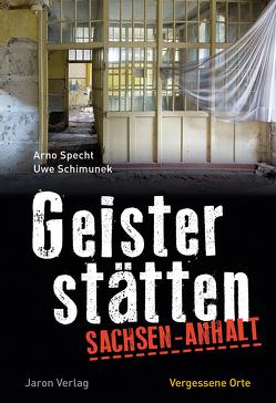 Geisterstätten Sachsen-Anhalt von Schimunek,  Uwe, Specht,  Arno