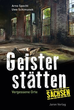 Geisterstätten Sachsen von Schimunek,  Uwe, Specht,  Arno