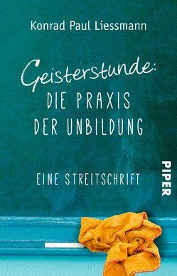 Geisterstunde: Die Praxis der Unbildung von Liessmann,  Konrad Paul