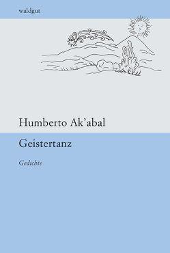 Geistertanz von Ak'abal,  Humberto, Hackl,  Erich