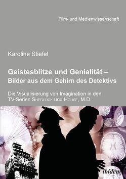Geistesblitze und Genialität – Bilder aus dem Gehirn des Detektivs von Stiefel,  Karoline