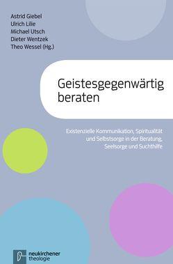 Geistesgegenwärtig beraten von Giebel,  Astrid, Lilie,  Ulrich, Utsch,  Michael, Wentzek,  Dieter, Wessel,  Theo