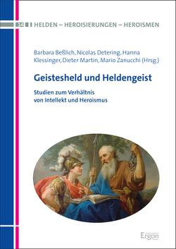 Geistesheld und Heldengeist von Beßlich,  Barbara, Detering,  Nicolas, Klessinger,  Hanna, Martin,  Dieter, Zanucchi,  Mario