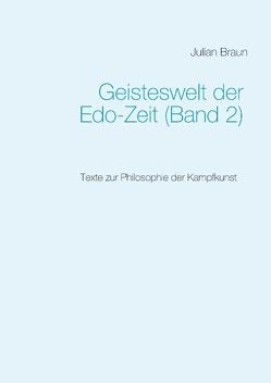 Geisteswelt der Edo-Zeit (Band 2) von Braun,  Julian