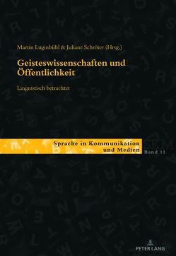 Geisteswissenschaften und Öffentlichkeit – linguistisch betrachtet von Luginbühl,  Martin, Schröter,  Juliane