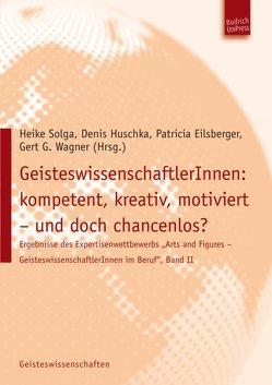 GeisteswissenschaftlerInnen: kompetent, kreativ, motiviert – und doch chancenlos? von Eilsberger,  Patricia, Huschka,  Denis, Solga,  Heike, Wagner,  Gert G