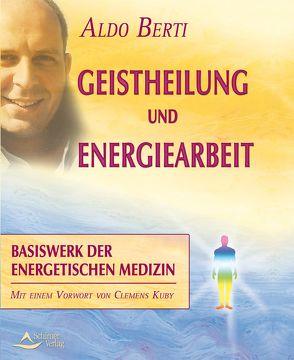 Geistheilung und Energiearbeit von Berti,  Aldo